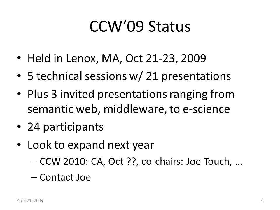 Election Current officers started in office since 10/2008 Term: 2 years Next term 10/2010 – 09/2012 – Volunteers for new officers welcome – Nomination committee to start in INFOCOM10 – Voting begins early 09/2010 April 21, 20095