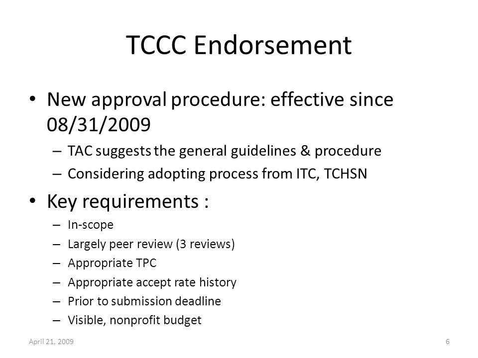 7 When an Event Expects to Receive TCCC Endorsement… Must have a representative who reports to TCCC Reminders of IEEE policy that must appear in the meeting material: – Submitted papers must be unpublished, original material and must not be currently under review for any other publication or conference.