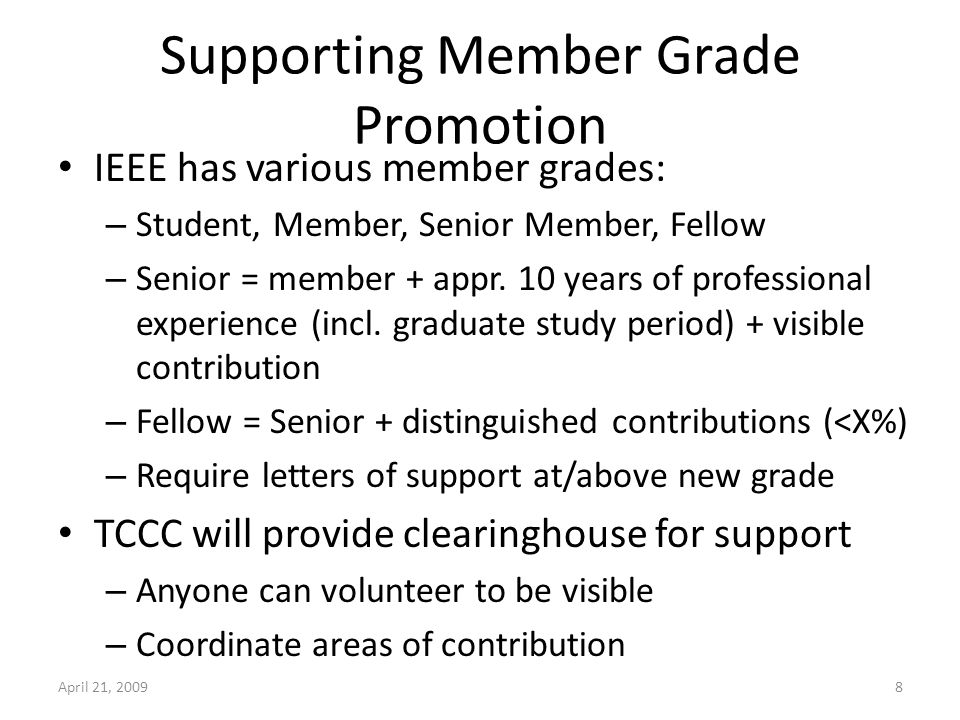 Senior Member Requirements: – Work on IEEE related fields – 10 years professional experience: 6 years for a baccalaureate degree in an IEEE-designated field; 4 years if you hold a baccalaureate and masters degree; 5 years if you hold a doctorate.