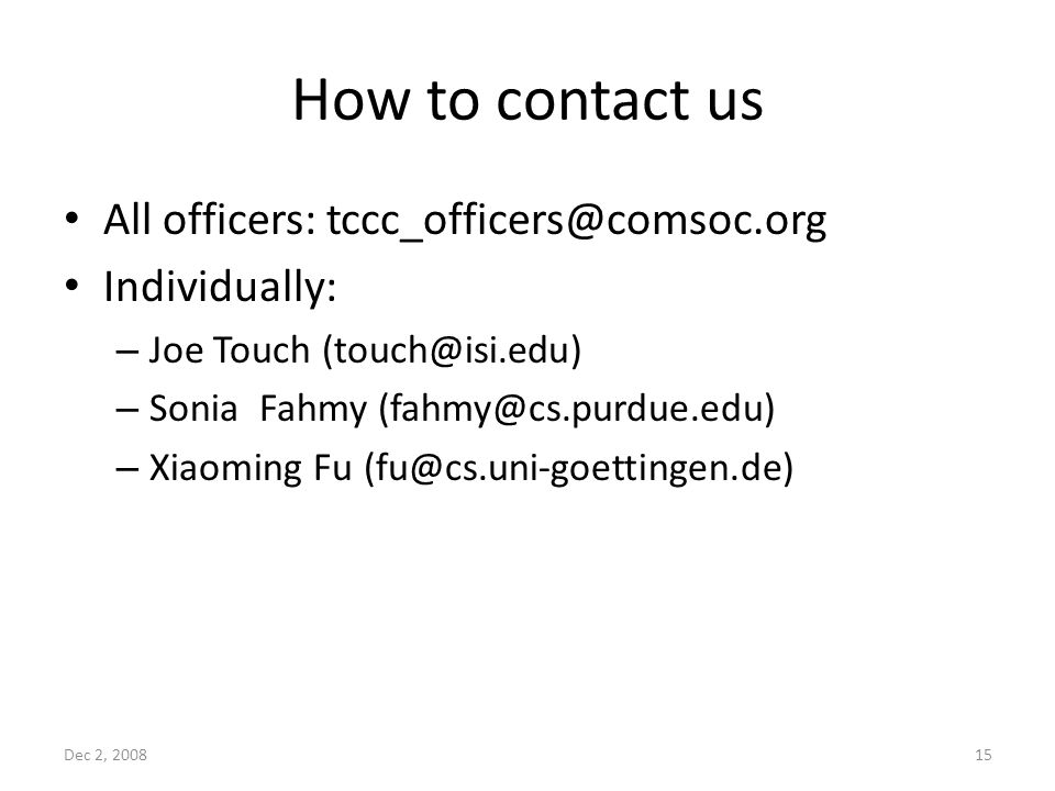 How to contact us All officers: Individually: – Joe Touch – Sonia Fahmy – Xiaoming Fu Dec 2,