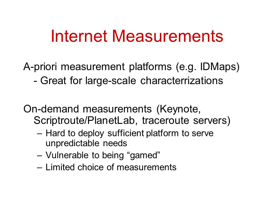 Internet Measurements A-priori measurement platforms (e.g.