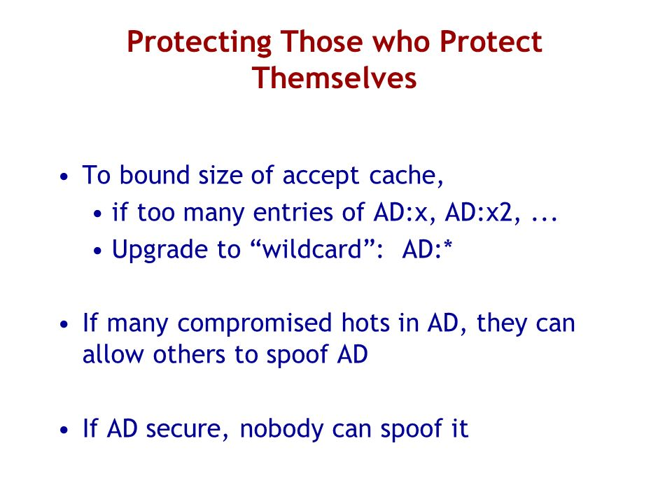 Protecting Those who Protect Themselves To bound size of accept cache, if too many entries of AD:x, AD:x2,...