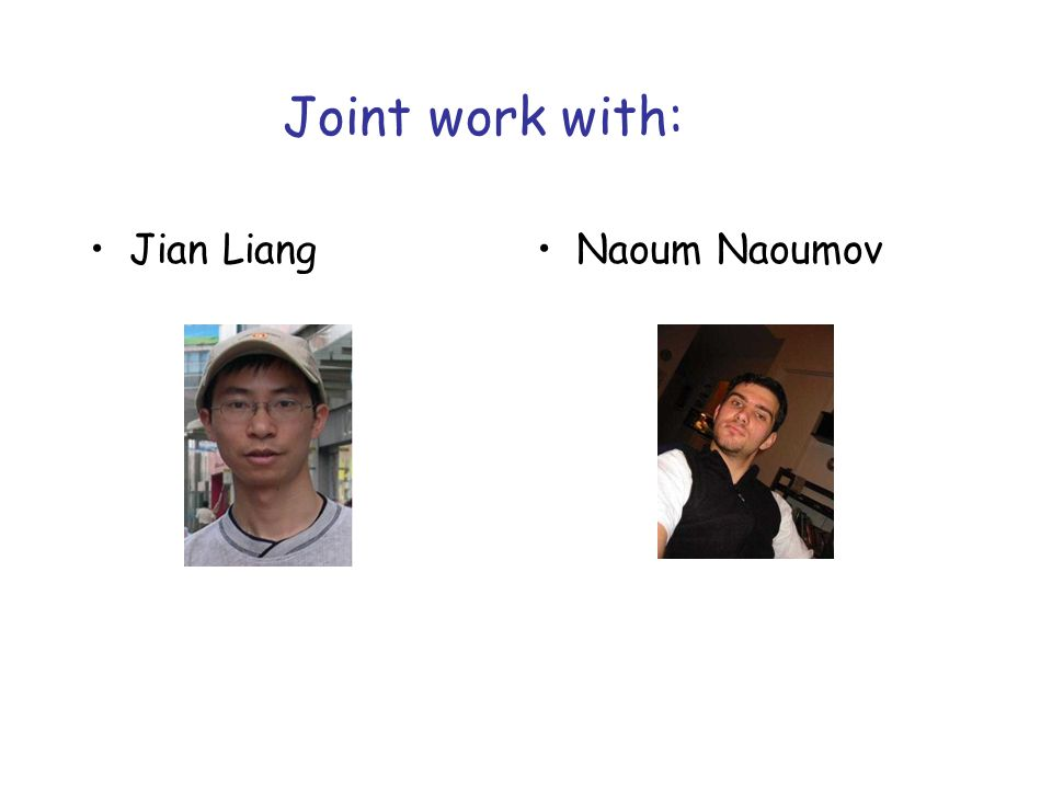 Jian LiangNaoum Naoumov Joint work with: