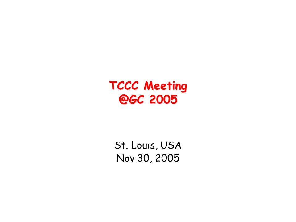 TCCC Meeting @GC 2005 St. Louis, USA Nov 30, 2005