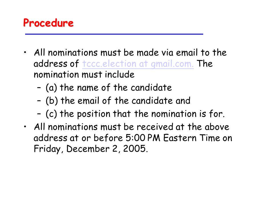Procedure All nominations must be made via email to the address of tccc.election at gmail.com.