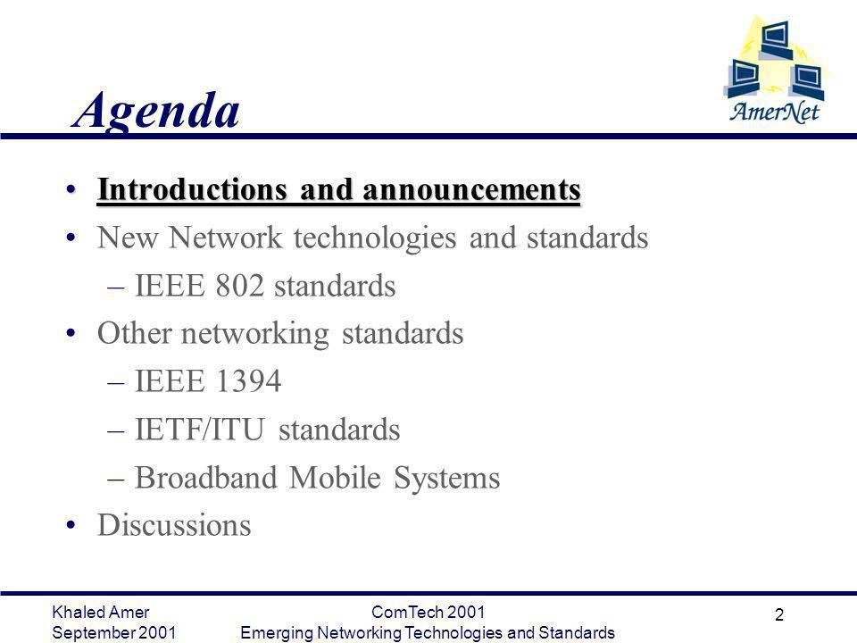 Khaled Amer September 2001 ComTech 2001 Emerging Networking Technologies and Standards 2 Agenda Introductions and announcementsIntroductions and annou