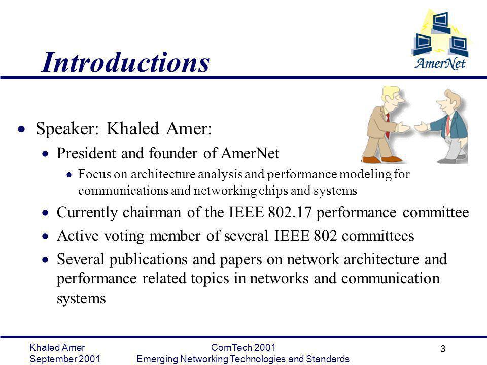 Khaled Amer September 2001 ComTech 2001 Emerging Networking Technologies and Standards 3 Introductions Speaker: Khaled Amer: President and founder of