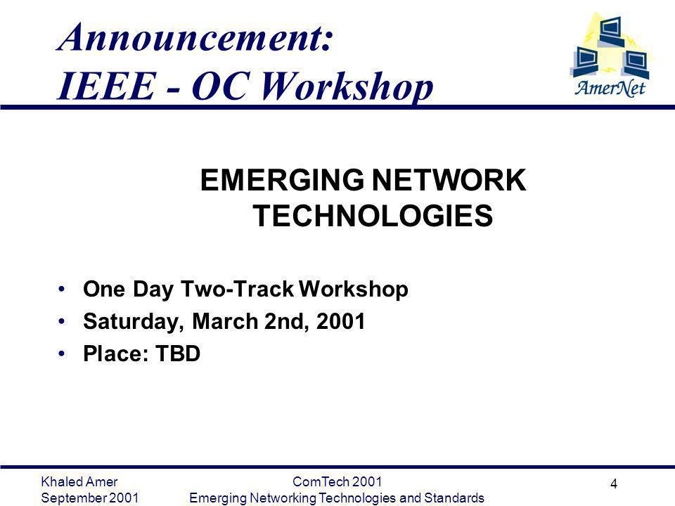 Khaled Amer September 2001 ComTech 2001 Emerging Networking Technologies and Standards 4 Announcement: IEEE - OC Workshop EMERGING NETWORK TECHNOLOGIE