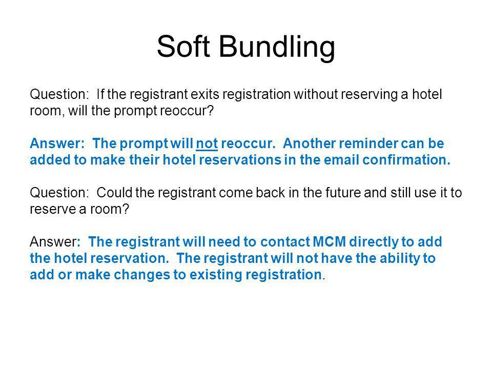 Soft Bundling Question: If the registrant exits registration without reserving a hotel room, will the prompt reoccur.