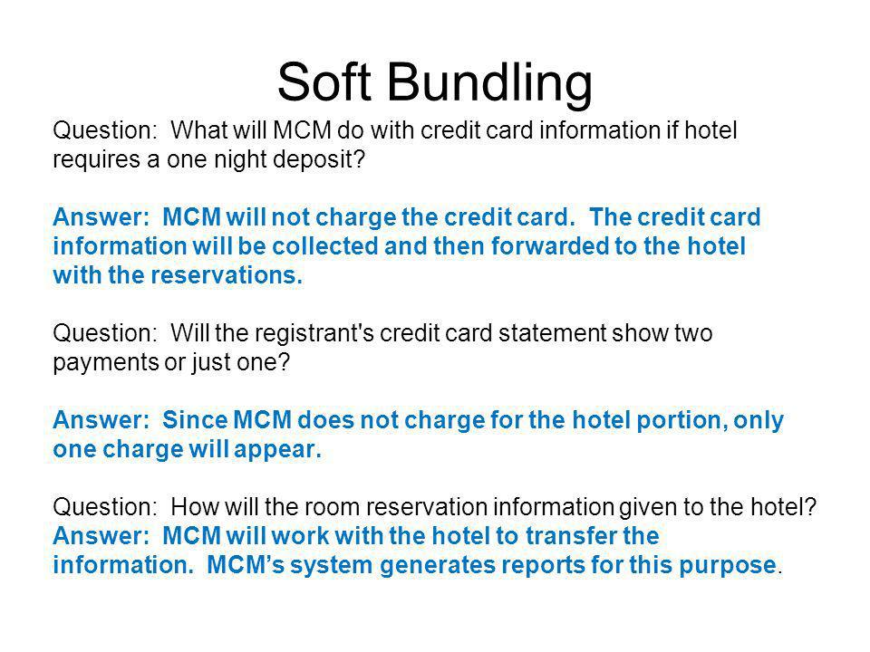 Soft Bundling Question: What will MCM do with credit card information if hotel requires a one night deposit.