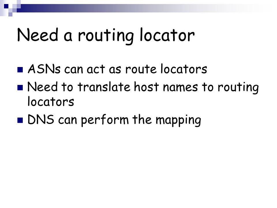 Need a routing locator ASNs can act as route locators Need to translate host names to routing locators DNS can perform the mapping