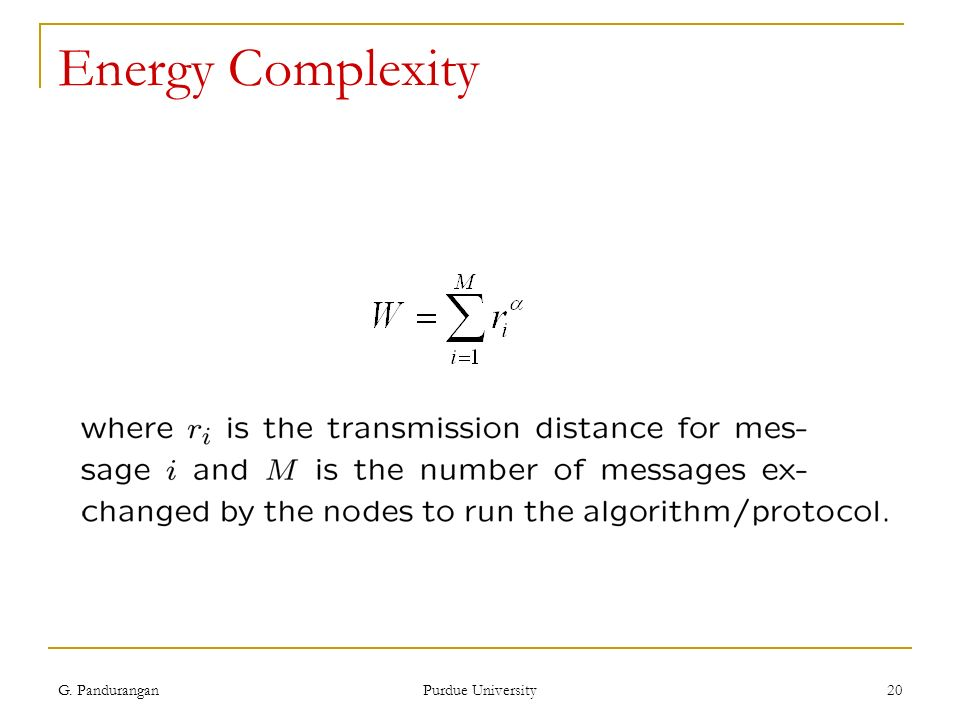 G. Pandurangan Purdue University 20 Energy Complexity
