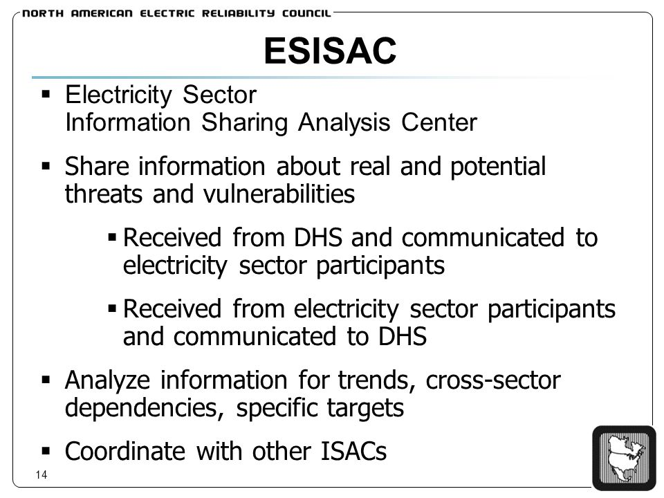 14 ESISAC Electricity Sector Information Sharing Analysis Center Share information about real and potential threats and vulnerabilities Received from