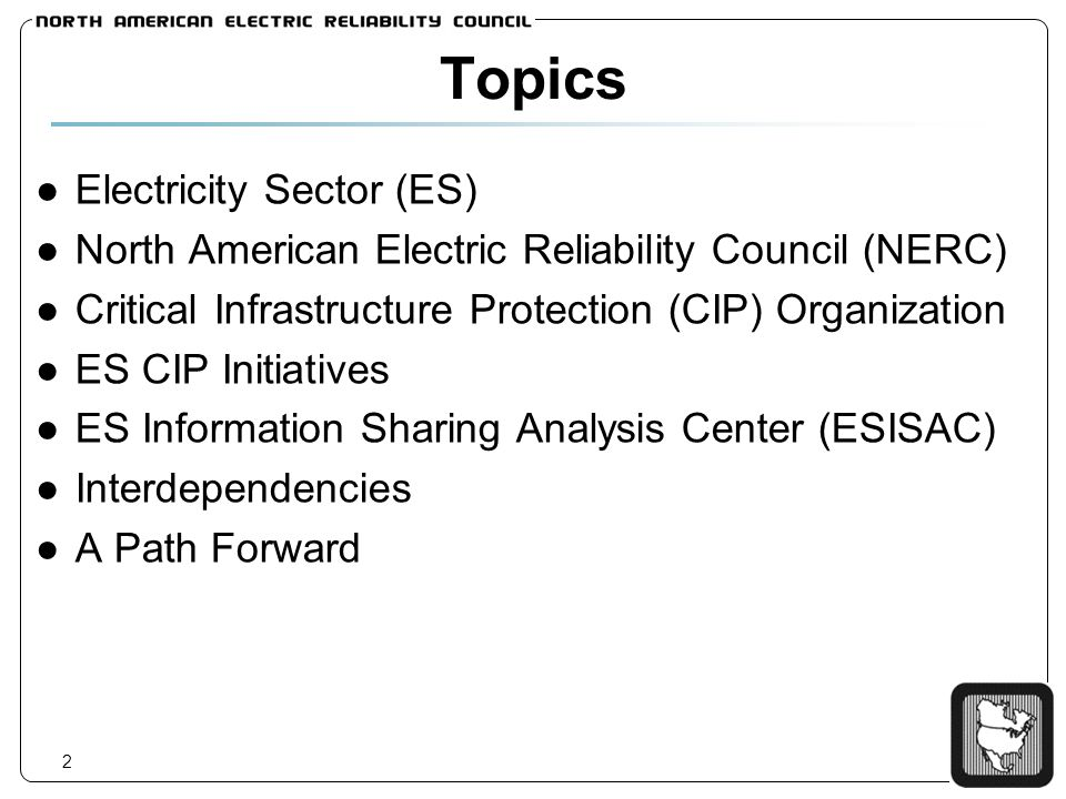 2 Topics Electricity Sector (ES) North American Electric Reliability Council (NERC) Critical Infrastructure Protection (CIP) Organization ES CIP Initi