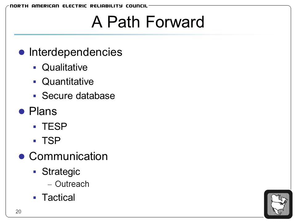 20 A Path Forward Interdependencies Qualitative Quantitative Secure database Plans TESP TSP Communication Strategic Outreach Tactical