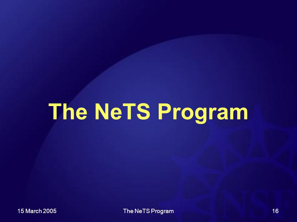 15 March 2005The NeTS Program16 The NeTS Program