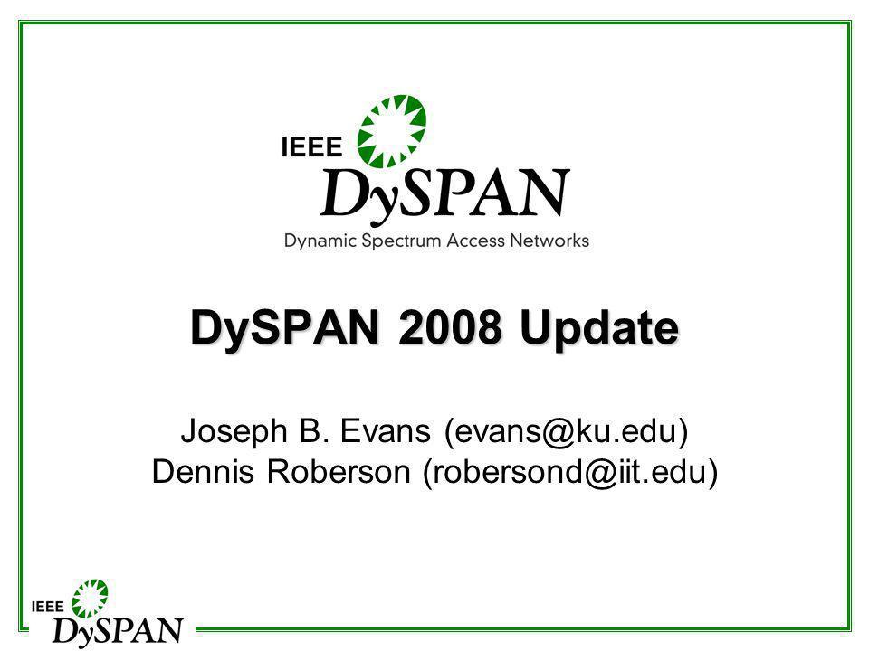 DySPAN 2008 Update Joseph B. Evans (evans@ku.edu) Dennis Roberson (robersond@iit.edu)