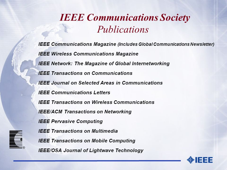 Publications IEEE Communications Magazine (Includes Global Communications Newsletter) IEEE Wireless Communications Magazine IEEE Network: The Magazine