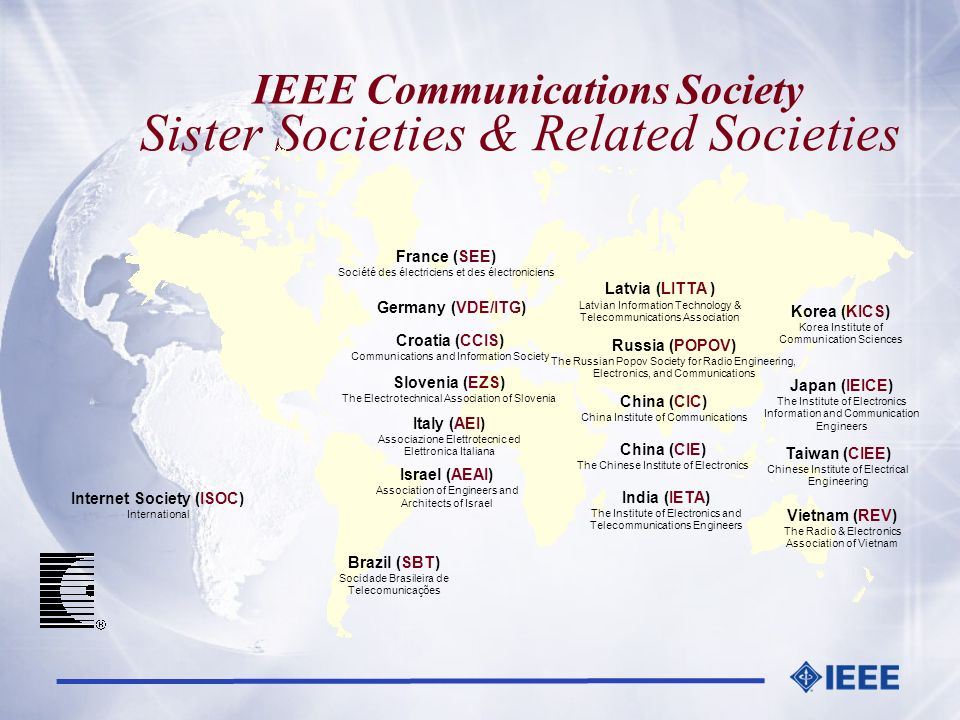 Sister Societies & Related Societies IEEE Communications Society Taiwan (CIEE) Chinese Institute of Electrical Engineering Korea (KICS) Korea Institut