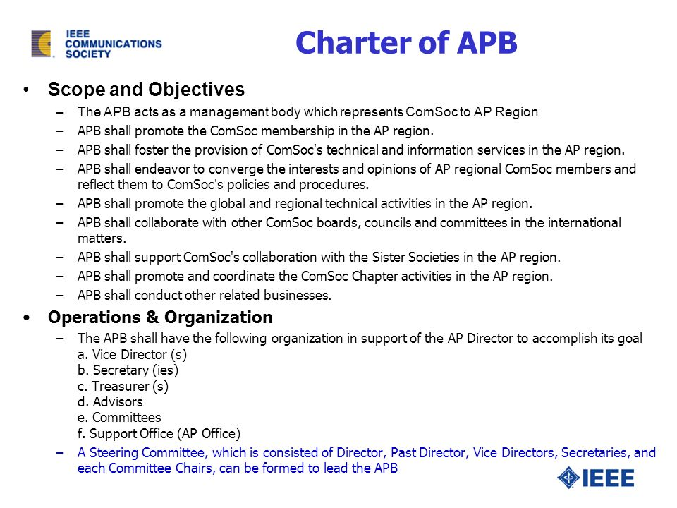 Charter of APB Scope and Objectives –The APB acts as a management body which represents ComSoc to AP Region –APB shall promote the ComSoc membership in the AP region.