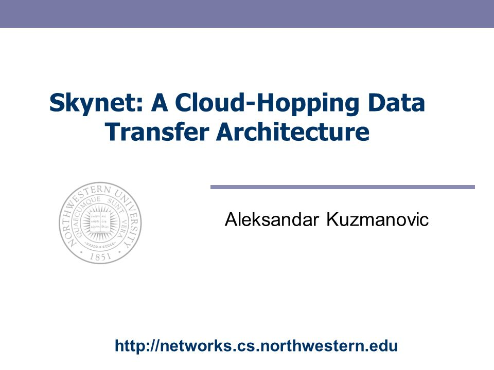 Skynet: A Cloud-Hopping Data Transfer Architecture Aleksandar Kuzmanovic