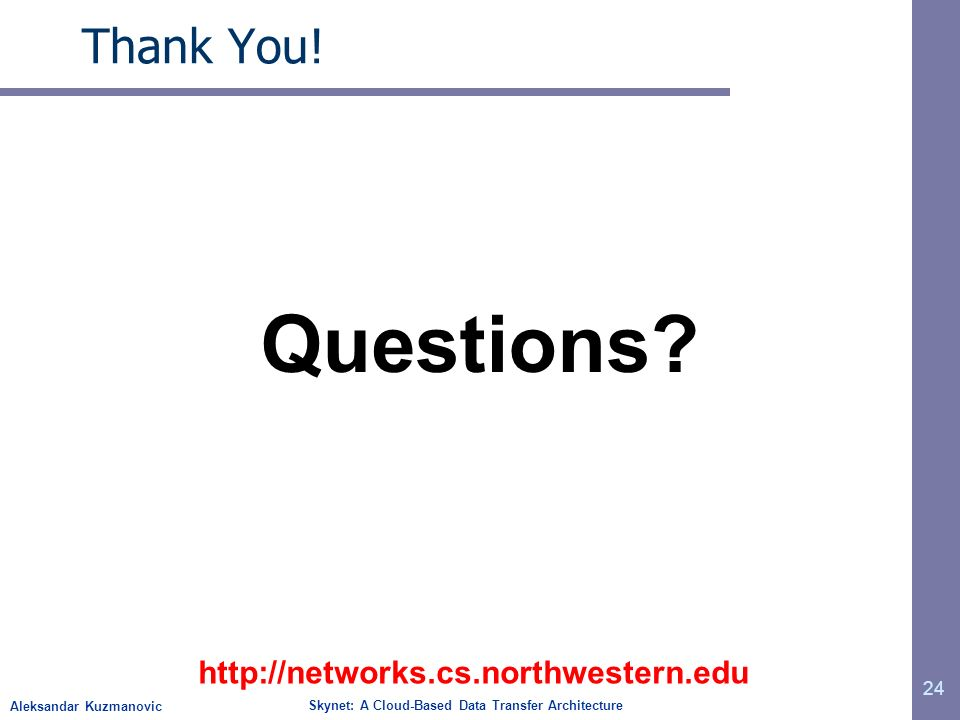 Aleksandar Kuzmanovic Skynet: A Cloud-Based Data Transfer Architecture 24 Thank You! Questions? http://networks.cs.northwestern.edu