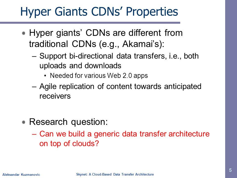 Aleksandar Kuzmanovic Skynet: A Cloud-Based Data Transfer Architecture Hyper Giants CDNs Properties Hyper giants CDNs are different from traditional C