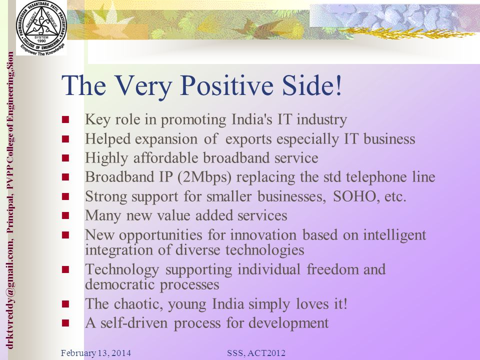 College of ineering,Sion drktvreddy@gmail.com, Principal, PVPP College of Engineering,Sion Benefits Digital divide still wide open Benefits have not yet reached the village Technology not yet affordable and manageable in rural areas Expensive and not simple to use Lot remains to be done in application development February 13, 2014SSS, ACT2012