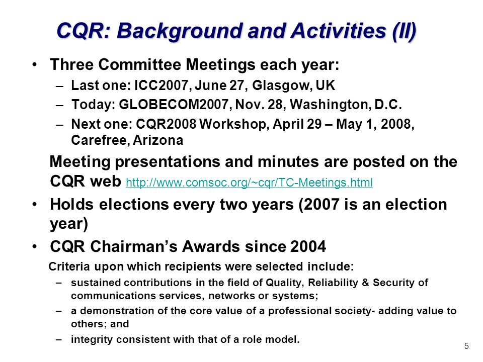 5 Three Committee Meetings each year: –Last one: ICC2007, June 27, Glasgow, UK –Today: GLOBECOM2007, Nov.