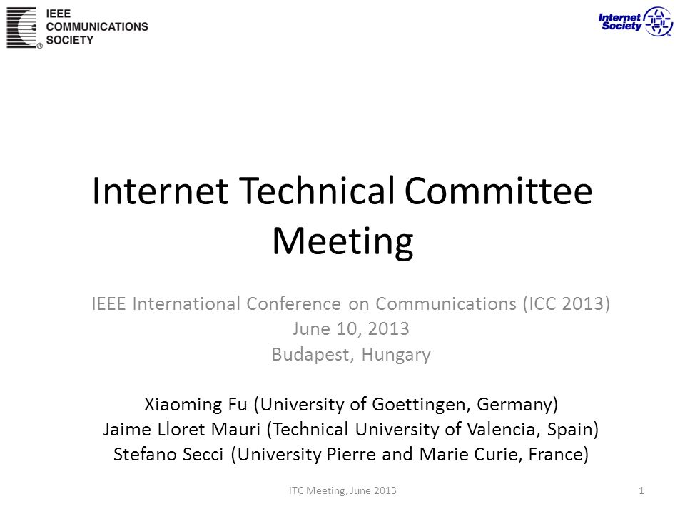 Internet Technical Committee Meeting IEEE International Conference on Communications (ICC 2013) June 10, 2013 Budapest, Hungary Xiaoming Fu (Universit
