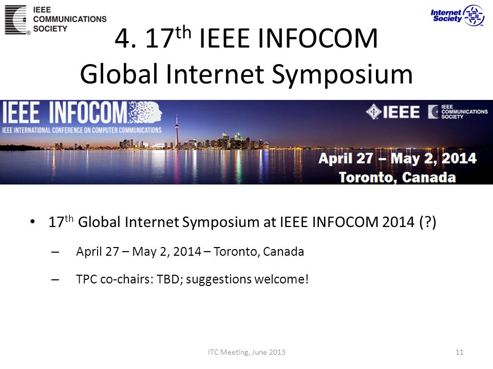 4. 17 th IEEE INFOCOM Global Internet Symposium 17 th Global Internet Symposium at IEEE INFOCOM 2014 (?) – April 27 – May 2, 2014 – Toronto, Canada –