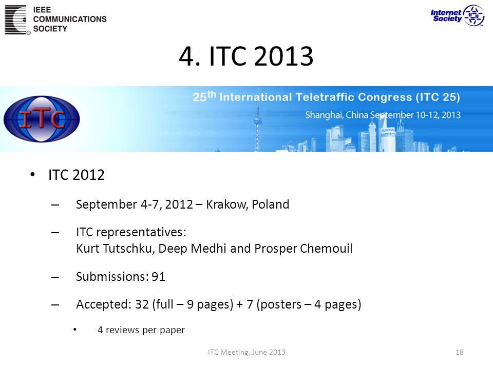 4. ITC 2013 ITC 2012 – September 4-7, 2012 – Krakow, Poland – ITC representatives: Kurt Tutschku, Deep Medhi and Prosper Chemouil – Submissions: 91 –