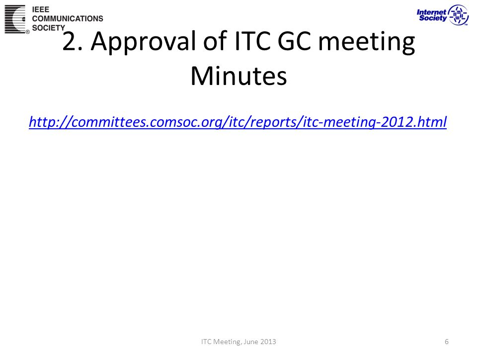 http://committees.comsoc.org/itc/reports/itc-meeting-2012.html ITC Meeting, June 20136 2. Approval of ITC GC meeting Minutes