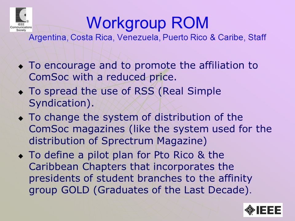 Workgroup ROM Argentina, Costa Rica, Venezuela, Puerto Rico & Caribe, Staff To encourage and to promote the affiliation to ComSoc with a reduced price.