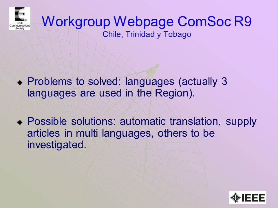 Workgroup Webpage ComSoc R9 Chile, Trinidad y Tobago Problems to solved: languages (actually 3 languages are used in the Region).
