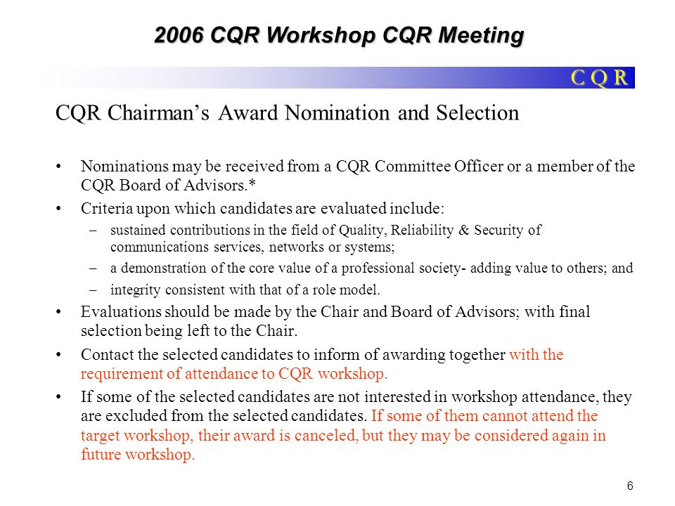 C Q R 2006 CQR Workshop CQR Meeting 7 Technical and Strategic Programs Technical –ICC –GLOBECOM –Symposia Strategic –Annual International Workshops –Special Hot Topic Workshops Combined: –JSAC –ICC and GLOBECOM Business Application Sessions Strategic Programs Technical Programs