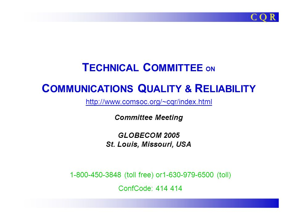 T ECHNICAL C OMMITTEE ON C OMMUNICATIONS Q UALITY & R ELIABILITY Committee Meeting GLOBECOM 2005 St.