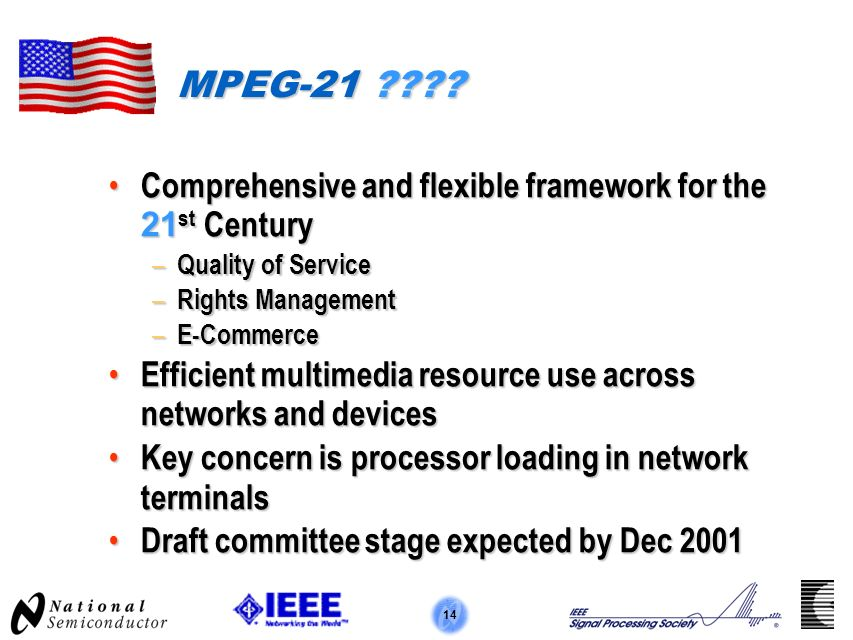 14 MPEG-21 ???? Comprehensive and flexible framework for the 21 st Century Comprehensive and flexible framework for the 21 st Century – Quality of Ser