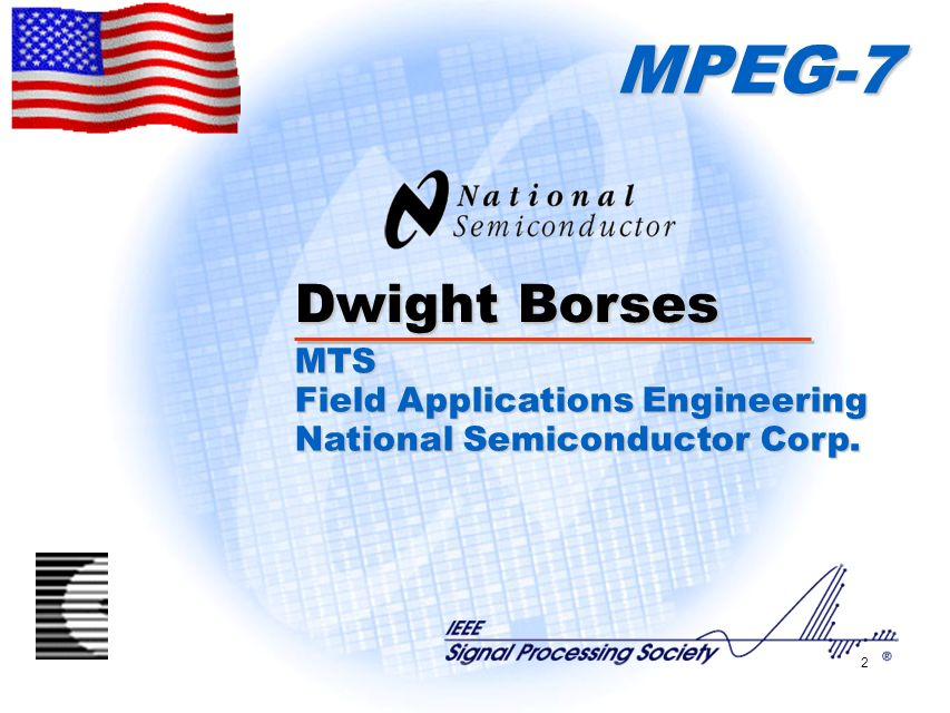 2 MPEG-7 Dwight Borses MTS Field Applications Engineering National Semiconductor Corp.