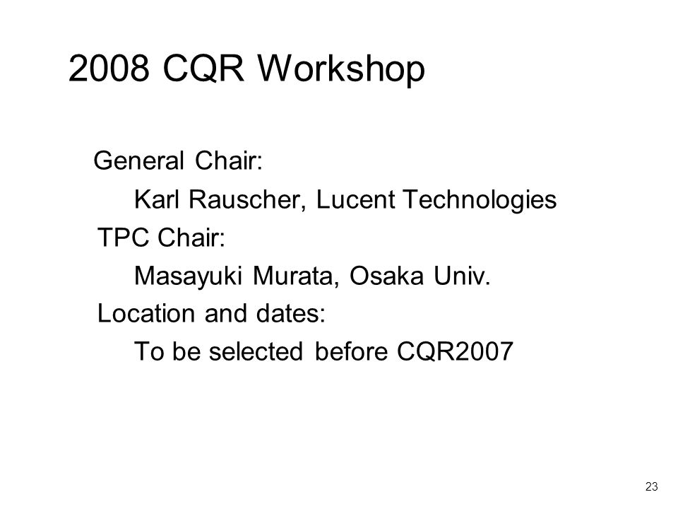 23 2008 CQR Workshop General Chair: Karl Rauscher, Lucent Technologies TPC Chair: Masayuki Murata, Osaka Univ.