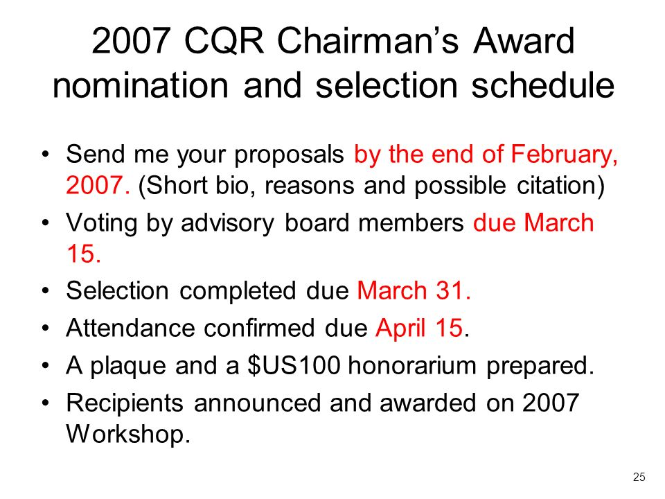 25 2007 CQR Chairmans Award nomination and selection schedule Send me your proposals by the end of February, 2007.