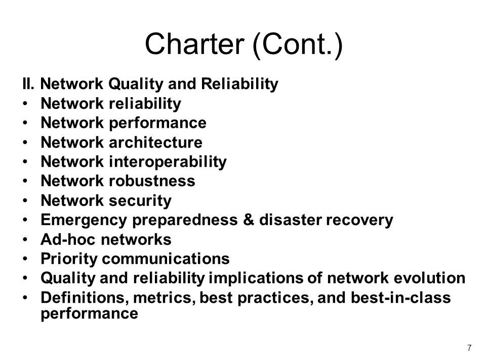 7 Charter (Cont.) II. Network Quality and Reliability Network reliability Network performance Network architecture Network interoperability Network ro