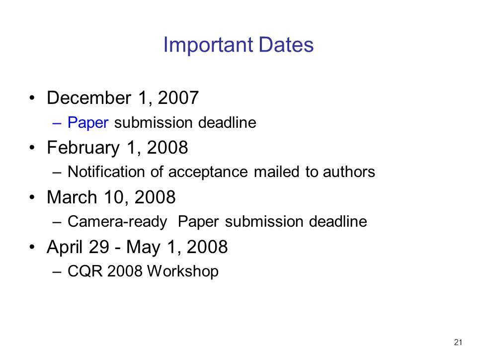 21 Important Dates December 1, 2007 –Paper submission deadline February 1, 2008 –Notification of acceptance mailed to authors March 10, 2008 –Camera-ready Paper submission deadline April 29 - May 1, 2008 –CQR 2008 Workshop