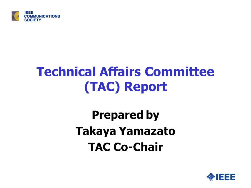 Technical Affairs Committee (TAC) Report Prepared by Takaya Yamazato TAC Co-Chair