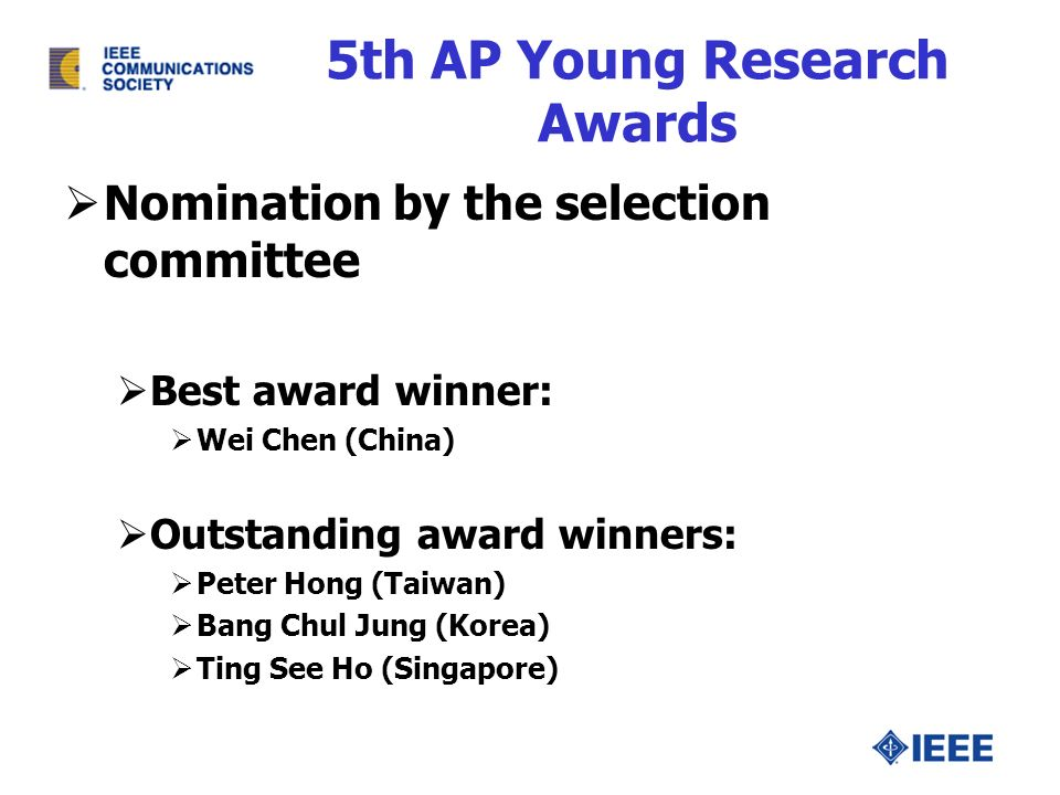 5th AP Young Research Awards Nomination by the selection committee Best award winner: Wei Chen (China) Outstanding award winners: Peter Hong (Taiwan)