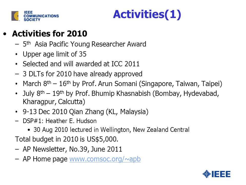 Activities for 2010 –5 th Asia Pacific Young Researcher Award Upper age limit of 35 Selected and will awarded at ICC 2011 –3 DLTs for 2010 have already approved March 8 th – 16 th by Prof.