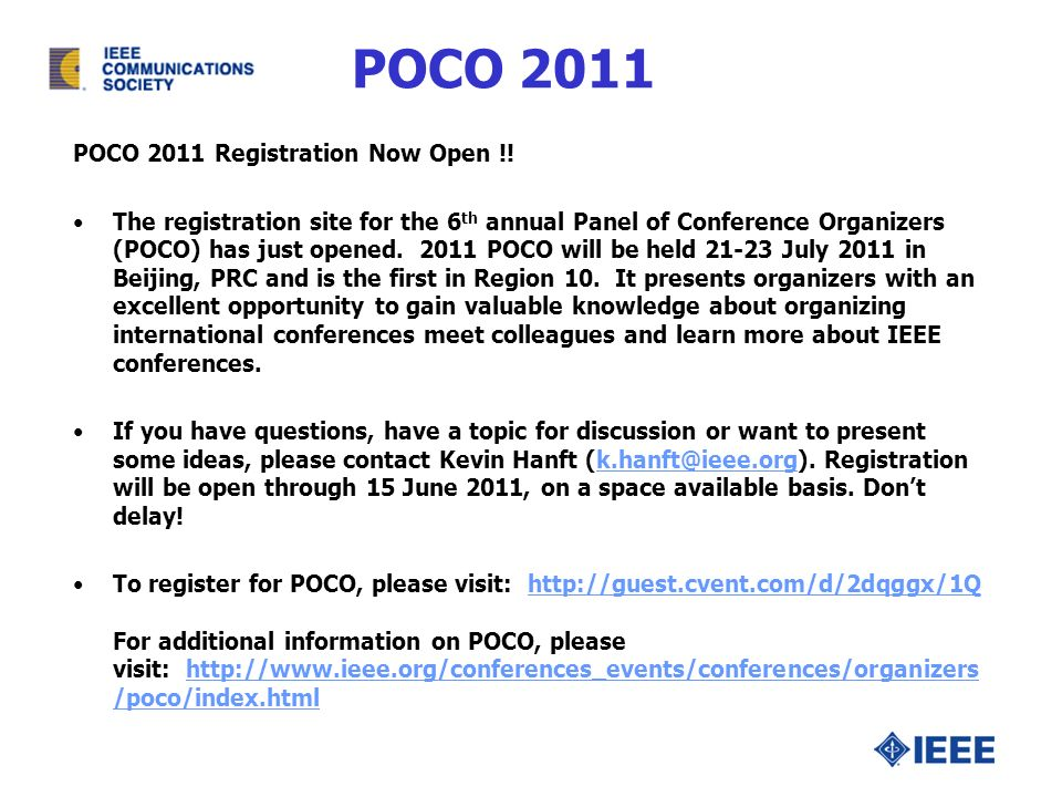 POCO 2011 POCO 2011 Registration Now Open !! The registration site for the 6 th annual Panel of Conference Organizers (POCO) has just opened. 2011 POC