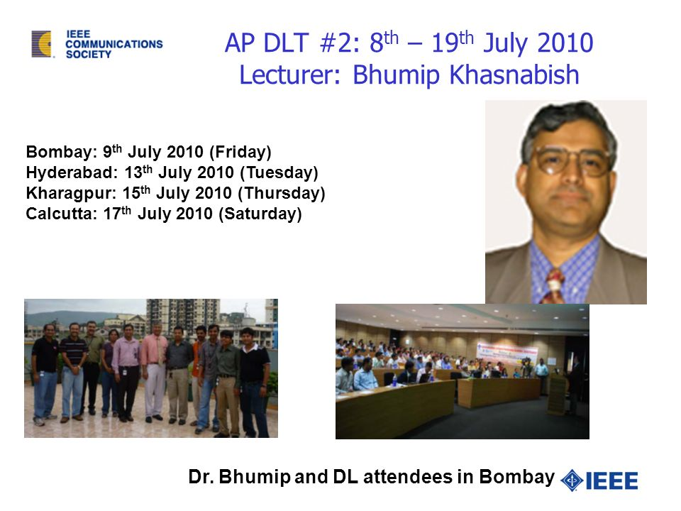 AP DLT #2: 8 th – 19 th July 2010 Lecturer: Bhumip Khasnabish Bombay: 9 th July 2010 (Friday) Hyderabad: 13 th July 2010 (Tuesday) Kharagpur: 15 th July 2010 (Thursday) Calcutta: 17 th July 2010 (Saturday) Dr.
