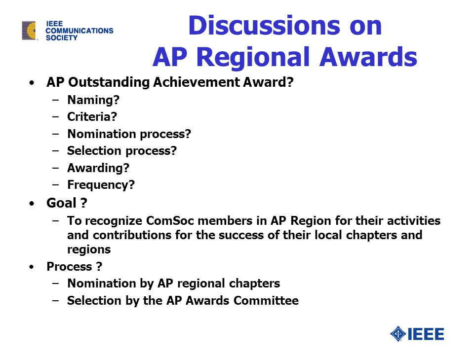 Discussions on AP Regional Awards AP Outstanding Achievement Award? –Naming? –Criteria? –Nomination process? –Selection process? –Awarding? –Frequency