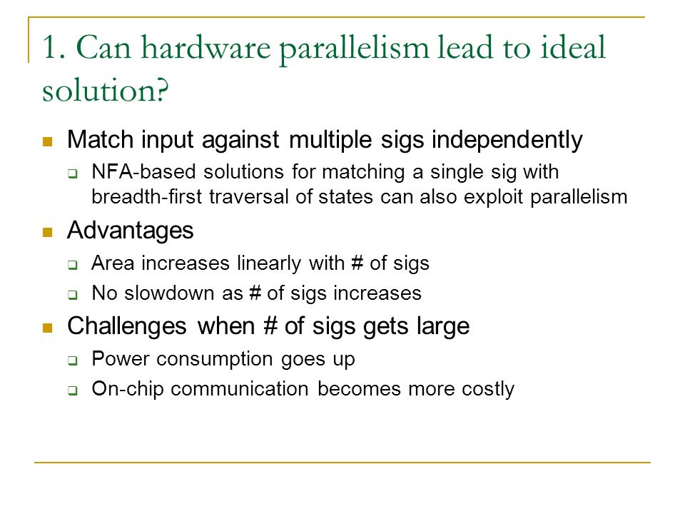 1. Can hardware parallelism lead to ideal solution.